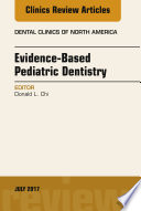 Evidence based Pediatric Dentistry  An Issue of Dental Clinics of North America  E Book