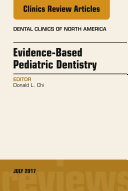 Evidence-based Pediatric Dentistry, An Issue of Dental Clinics of North America, E-Book