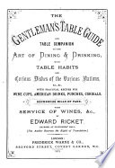 The Gentleman's Table Guide and Table Companion to the Art of Dining&drinking. With Table Habits and Curious Dishes of the Various Nations