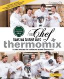 Un chef dans ma cuisine avec Thermomix - 9 chefs revisitent les meilleures recettes Thermomix !
