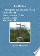 La Bibbia spiegata da un ateo Vol 3  Cronache I II  Esdra  Neemia  Tobia  Giuditta  Ester  Maccabei I  II