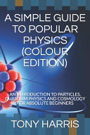 A Simple Guide to Popular Physics (Colour Edition)
