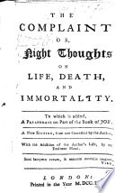 The complaint  or Night thoughts on life  death  and immortality  To which are added  some thoughts on the late rebellion  And a paraphrase on part of the Book of Job