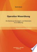 Operation Weser  bung  Die Besetzung Norwegens und D  nemarks im II  Weltkrieg