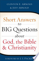 Short Answers to Big Questions about God  the Bible  and Christianity