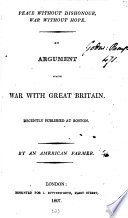 Peace Without Dishonour War Without Hope An Argument Against War With Great Britain By An American Farmer J Lowell