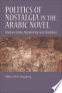 Politics of Nostalgia in the Arabic Novel  Nation State  Modernity and Tradition