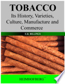 Tobacco Its History  Varieties  Culture  Manufacture and Commerce