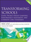 Transforming Schools Using Project-Based Deeper Learning, Performance Assessment, And Common Core Standards : what they know that is important schools are...