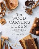 The Wood Carver s Dozen