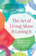 The Art of Living Alone and Loving It by Jane Mathews