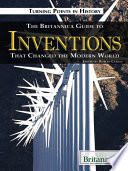 The Britannica Guide to Inventions That Changed the Modern World