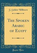 The Spoken Arabic of Egypt (Classic Reprint)