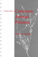 A Field Guide to Common Animal Poisons To Animals Provides Step By Step Instructions