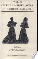 Wills of the Archdeaconry of Sudbury  1439 1474