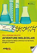 Avventure molecolari  Alla scoperta della chimica tra farmaci  droghe e veleni