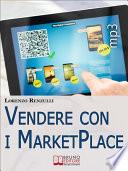 Vendere con i Marketplace. Come Guadagnare Vendendo Testi, Foto e Applicazioni sugli Store Online. (Ebook Italiano - Anteprima Gratis)