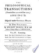 The Philosophical Transactions  From the Year 1700 to the Year 1720    Vol  IV  Containing Part I  The Mathematical Papers  Part II  The Physiological Papers