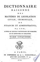 Dictionnaire raisonn   des mati  res de l  gislation civile  criminelle  de finance et administrative