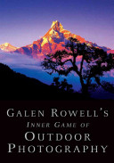 Galen Rowell s Inner Game of Outdoor Photography