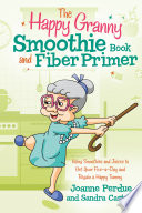 The Happy Granny Smoothie Book and Fiber Primer