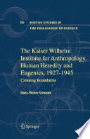 The Kaiser Wilhelm Institute for Anthropology  Human Heredity and Eugenics  1927 1945