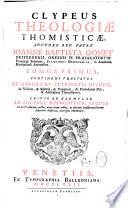 Clypeus Theologiae thomisticae, auctore rev. patre Joanne Baptista Gonet,... Editio ad exemplar ab auctore recognitum, excusa...