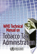 WHO Technical Manual on Tobacco Tax Administration