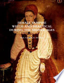 FEMALE VAMPIRE  WITCH AND HERETICAL  DURING THE MIDDLE AGES