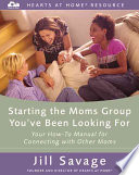 Creating The Moms Group You Ve Been Looking For book