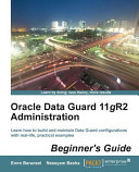 Oracle Data Guard 11gr2 Administration Beginner s Guide