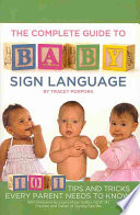 The Complete Guide To Baby Sign Language : book guides parents through the process...