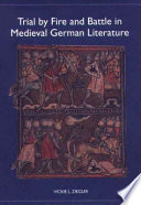 Trial by Fire and Battle in Medieval German Literature Of Ordeals In Medieval Literature And