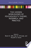 The Hidden Worldviews of Psychology   s Theory  Research  and Practice