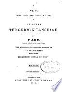 New  Practical  and Easy Method of Learning the German Language  With a Pronunciation Arr  According to J  C  Oehlschlager s    dictionary  1st and 2nd Courses