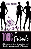 Toxic Friends A Practical Guide To Recognizing And Dealing With An Unhealthy Friendship