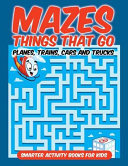 Mazes Things That Go   Planes  Trains  Cars and Trucks