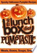 The Lunch Box Diet  Pumptastic   Spooky Pumpkin Halloween Recipes