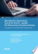 Betrieblicher Datenschutz Schritt für Schritt - gemäß EU-Datenschutz-Grundverordnung