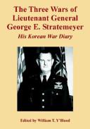 The Three Wars of Lieutenant General George E  Stratemeyer  His Korean War Diary Book PDF