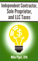 Independent Contractor  Sole Proprietor  and LLC Taxes Explained in 100 Pages Or Less