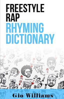 The Extensive Freestyle Rap Rhyming Dictionary : and song writing game finally revealed.....