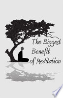 The Biggest Benefit of Meditation