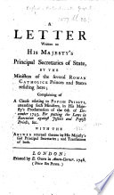A Letter Written to His Majesty s Principal Secretaries of State  by the Ministers of the several Roman Catholick Princes and States residing here  complaining of a clause relating to Popish Priests  attending such Ministers  in His Majesty s Proclamation of the 6th of December 1745  For putting the laws in execution against Jesuits and Popish priests   c  With the answer returned thereto by His Majesty s said Principal Secretaries  and translations of both  Fr    Eng