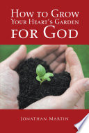 How to Grow Your Heart'S Garden for God Working In The Garden And Trying To Grow
