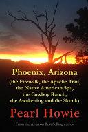 Phoenix  Arizona  the Firewalk  the Apache Trail  the Native American Spa  the Cowboy Ranch  the Awakening and the Skunk  Book PDF