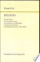 Religio: Bd. Die Geschichte eines neuzeitlichen Grundbegriffs zwischen Reformation und Rationalismus (ca. 1540-1620)