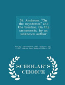 download ebook st. ambrose. on the mysteries and the treatise, on the sacraments, by an unknown author - scholar's choice edition pdf epub
