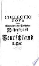 Collectio nova; worinnen der mittelbahren oder Landsäßigen Ritterschafft in Teutschland ... enthalten sind (etc.)