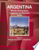 Argentina Mineral and Mining Sector Investment and Business Guide